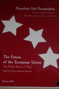 Book Cover: Przyszłość Unii Europejskiej : polski punkt widzenia